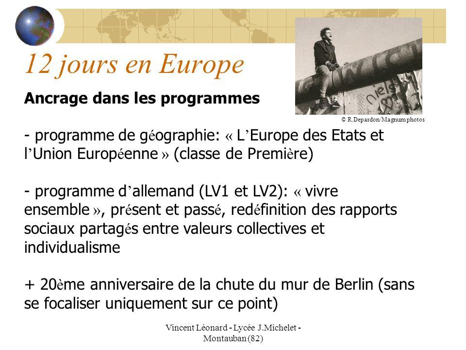 Vincent Léonard - Lycée J.Michelet - Montauban (82) 12 jours en Europe Ancrage dans les programmes - programme de g é ographie: « L Europe des Etats e