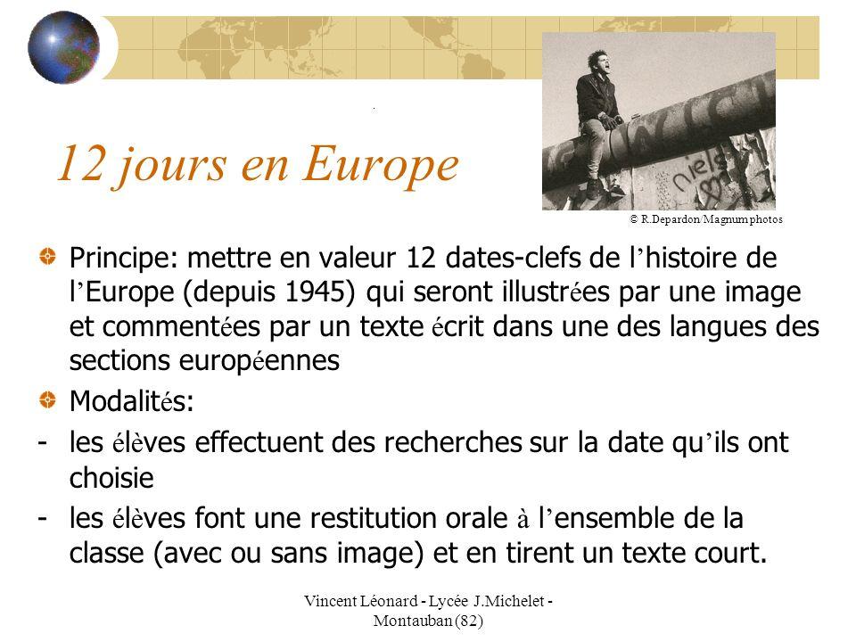 Vincent Léonard - Lycée J.Michelet - Montauban (82) 12 jours en Europe Principe: mettre en valeur 12 dates-clefs de l histoire de l Europe (depuis 194