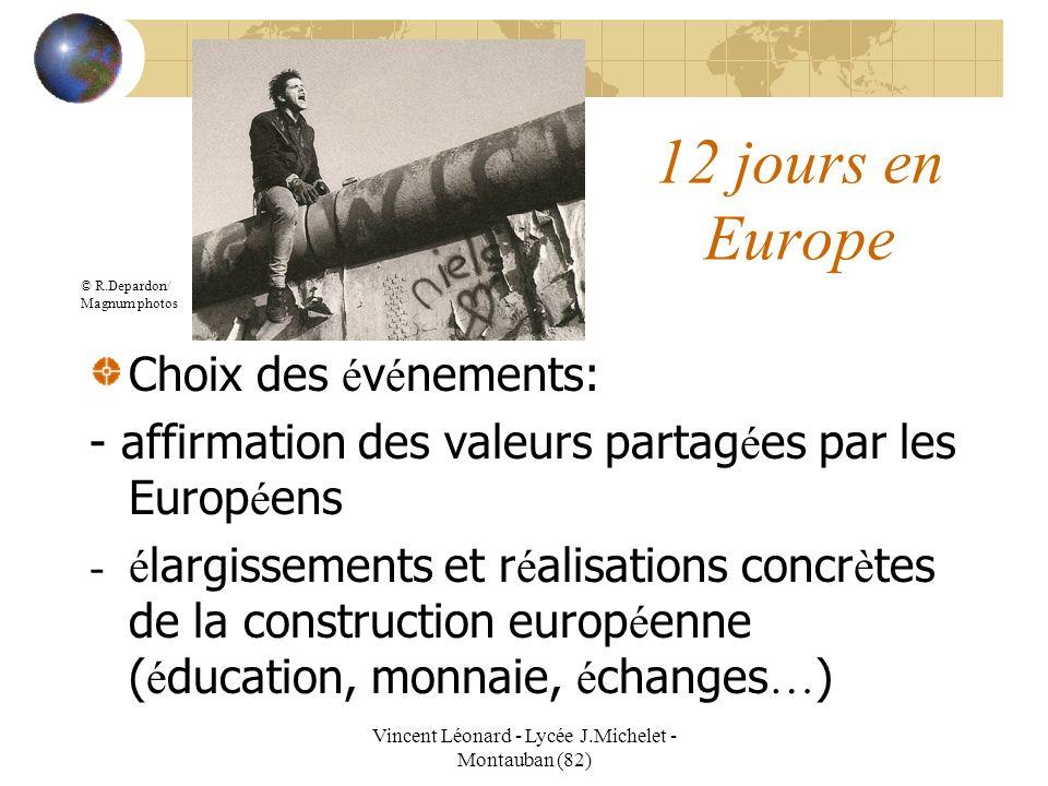 Vincent Léonard - Lycée J.Michelet - Montauban (82) 12 jours en Europe Choix des é v é nements: - affirmation des valeurs partag é es par les Europ é