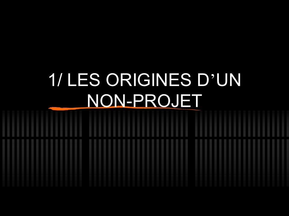 1/ LES ORIGINES D UN NON-PROJET