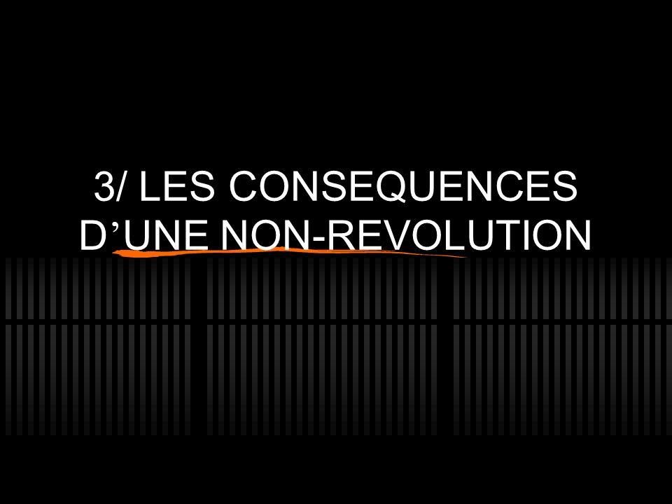 3/ LES CONSEQUENCES D UNE NON-REVOLUTION