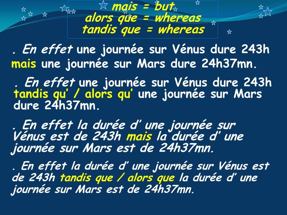 . En effet une journée sur Vénus dure 243h mais une journée sur Mars dure 24h37mn.. En effet la durée d une journée sur Vénus est de 243h mais la duré