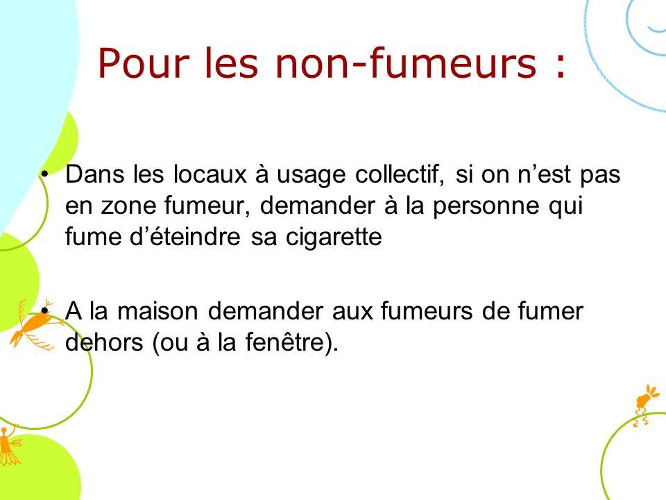 Pour les non-fumeurs : Dans les locaux à usage collectif, si on nest pas en zone fumeur, demander à la personne qui fume déteindre sa cigarette A la m