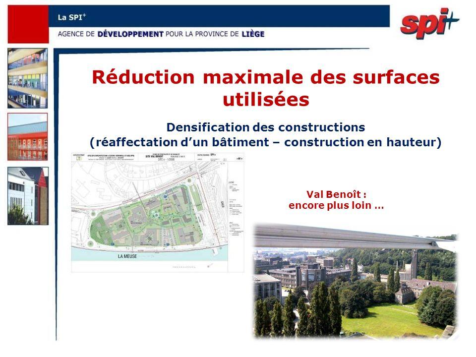 Réduction maximale des surfaces utilisées Val Benoît : encore plus loin … Densification des constructions (réaffectation dun bâtiment – construction en hauteur)
