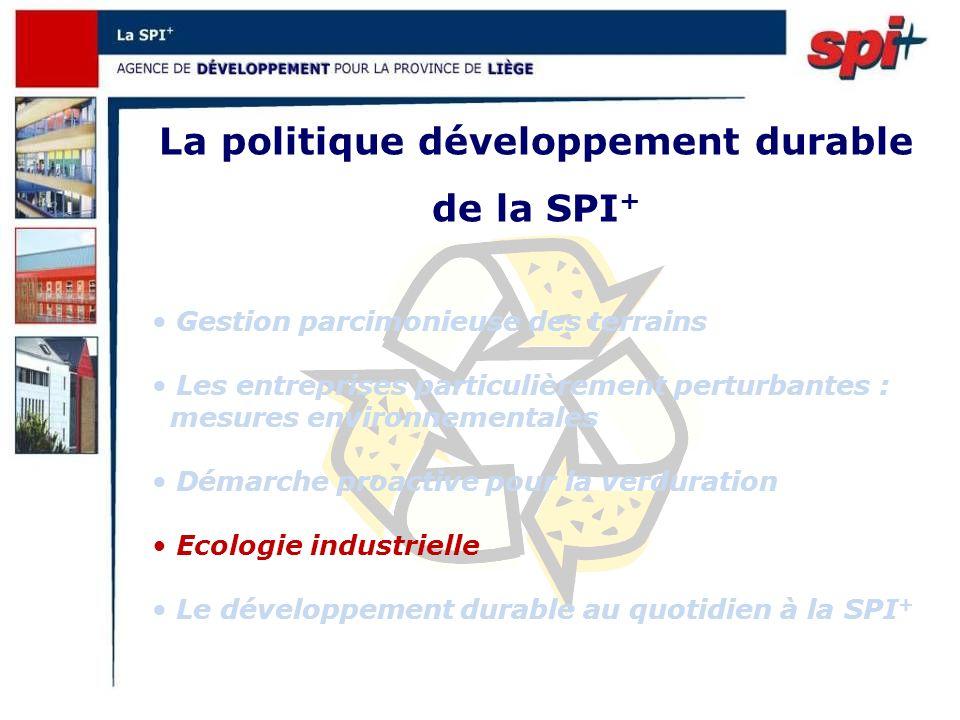 La politique développement durable de la SPI + Gestion parcimonieuse des terrains Les entreprises particulièrement perturbantes : mesures environnementales Démarche proactive pour la verduration Ecologie industrielle Le développement durable au quotidien à la SPI +