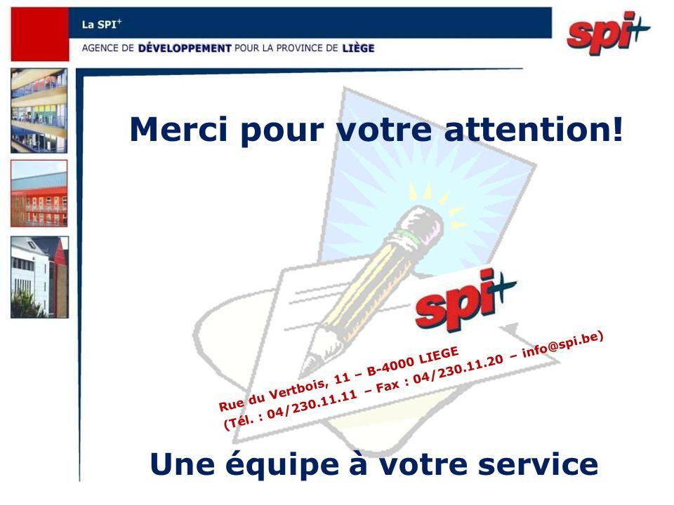 Merci pour votre attention. Une équipe à votre service Rue du Vertbois, 11 – B-4000 LIEGE (Tél.