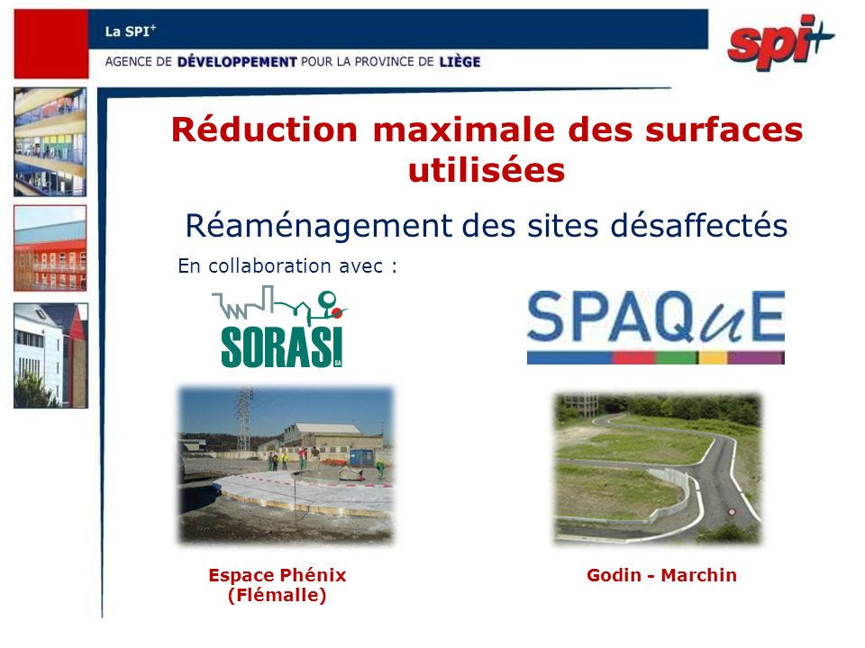 Réduction maximale des surfaces utilisées Réaménagement des sites désaffectés Espace Phénix (Flémalle) Godin - Marchin En collaboration avec :