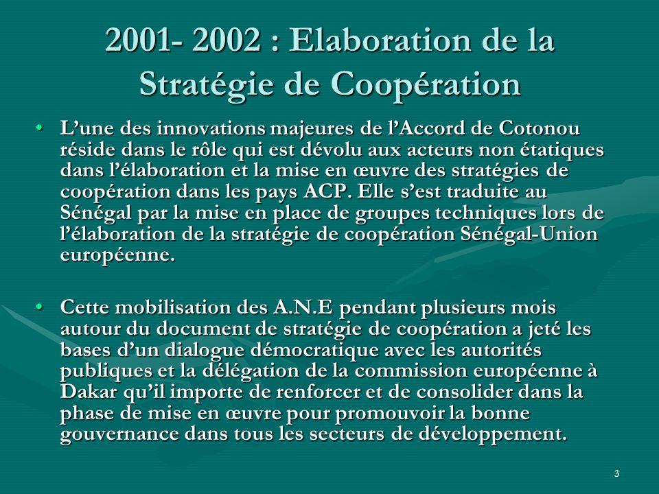 3 2001- 2002 : Elaboration de la Stratégie de Coopération Lune des innovations majeures de lAccord de Cotonou réside dans le rôle qui est dévolu aux acteurs non étatiques dans lélaboration et la mise en œuvre des stratégies de coopération dans les pays ACP.