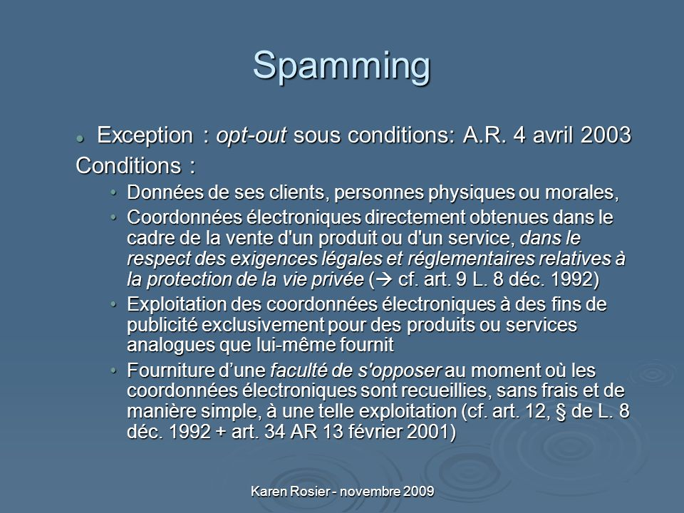 Karen Rosier - novembre 2009 Spamming Exception : opt-out sous conditions: A.R. 4 avril 2003 Exception : opt-out sous conditions: A.R. 4 avril 2003 Co