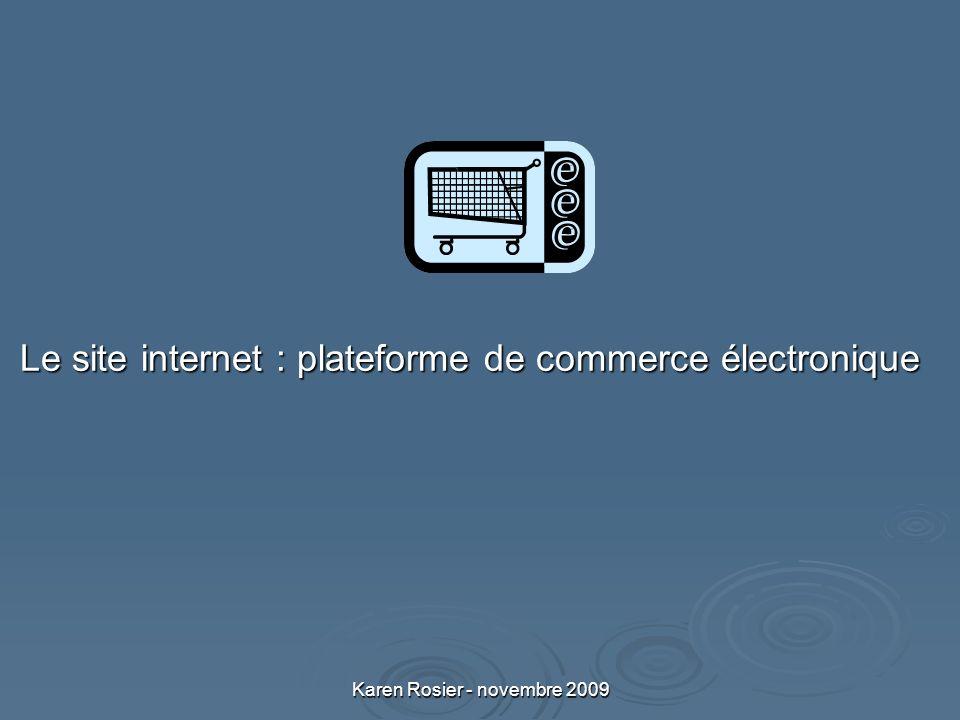 Karen Rosier - novembre 2009 Le site internet : plateforme de commerce électronique