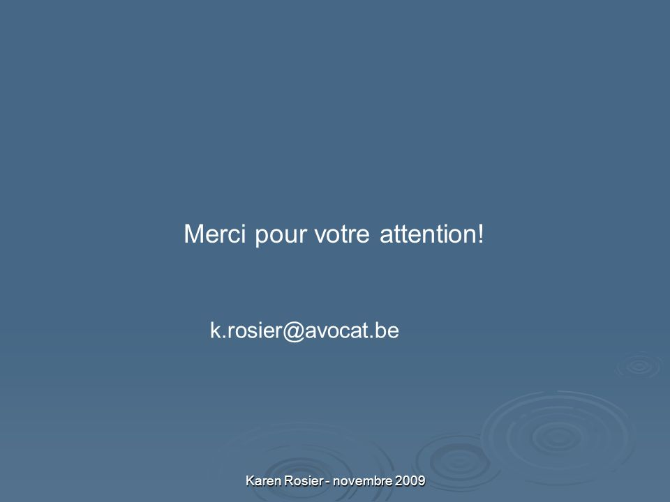 Karen Rosier - novembre 2009 Merci pour votre attention! k.rosier@avocat.be