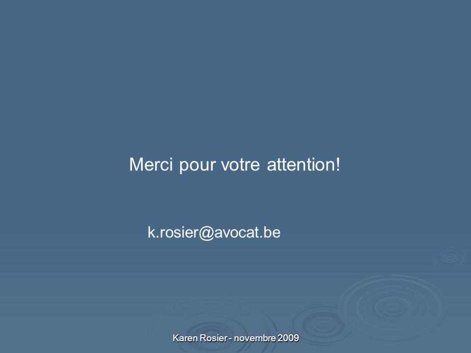 Karen Rosier - novembre 2009 Merci pour votre attention! k.rosier@avocat.be