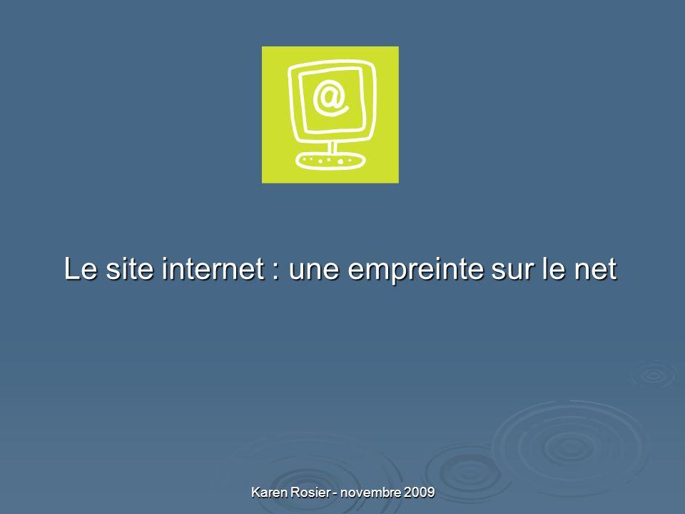 Karen Rosier - novembre 2009 Le site internet : une empreinte sur le net