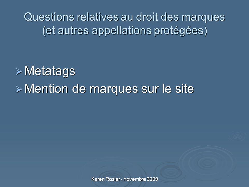 Karen Rosier - novembre 2009 Questions relatives au droit des marques (et autres appellations protégées) Metatags Metatags Mention de marques sur le site Mention de marques sur le site