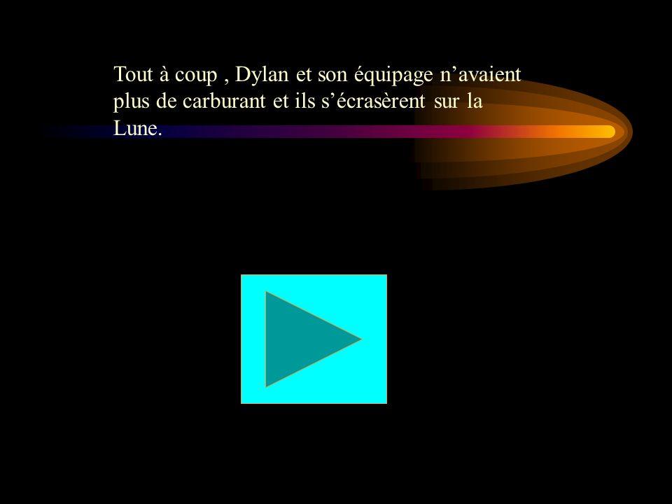 Tout à coup, Dylan et son équipage navaient plus de carburant et ils sécrasèrent sur la Lune.