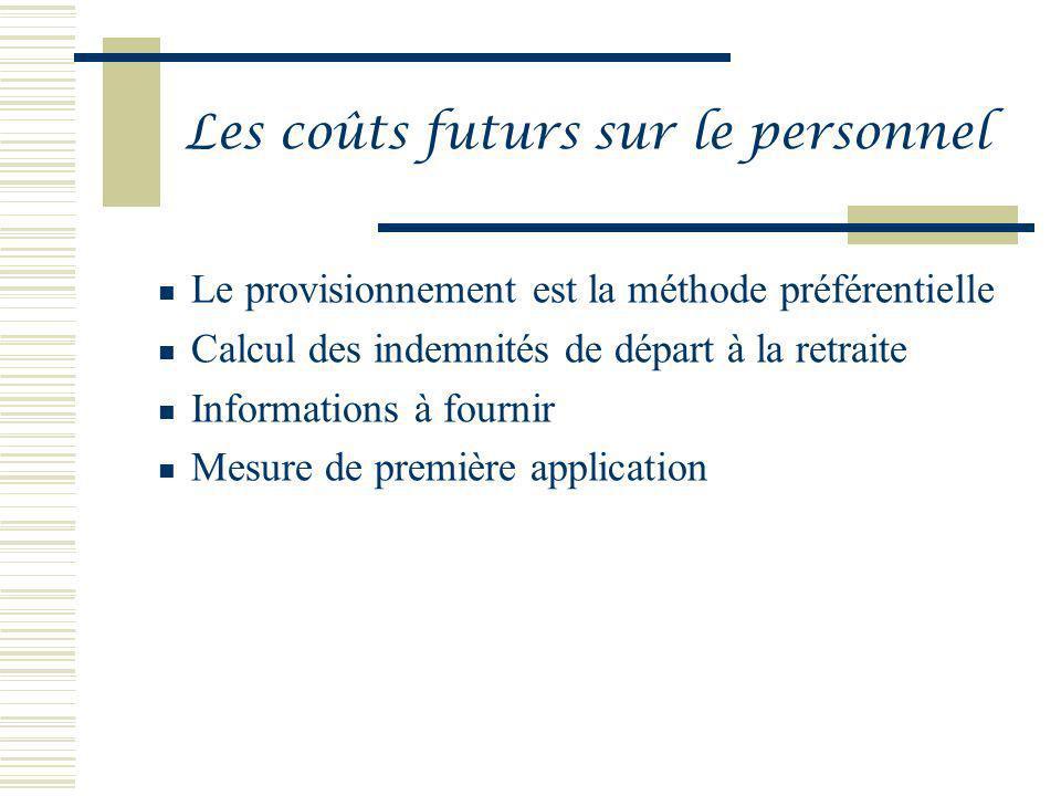 Le provisionnement est la méthode préférentielle Calcul des indemnités de départ à la retraite Informations à fournir Mesure de première application