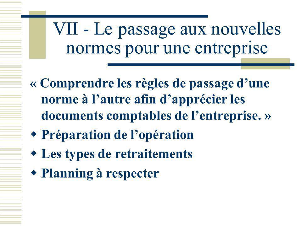 VII - Le passage aux nouvelles normes pour une entreprise « Comprendre les règles de passage dune norme à lautre afin dapprécier les documents comptab