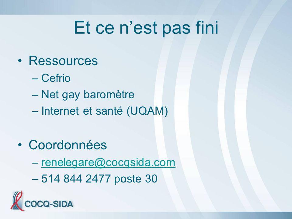 Et ce nest pas fini Ressources –Cefrio –Net gay baromètre –Internet et santé (UQAM) Coordonnées –renelegare@cocqsida.comrenelegare@cocqsida.com –514 844 2477 poste 30