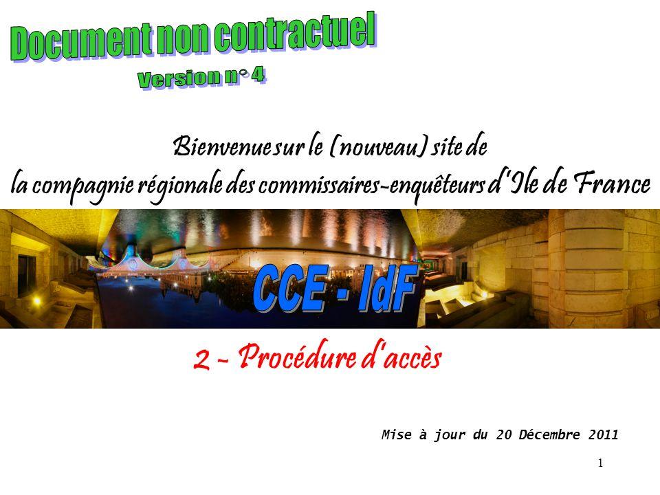 1 Bienvenue sur le (nouveau) site de la compagnie régionale des commissaires-enquêteurs dIle de France Mise à jour du 20 Décembre 2011 2 - Procédure daccès