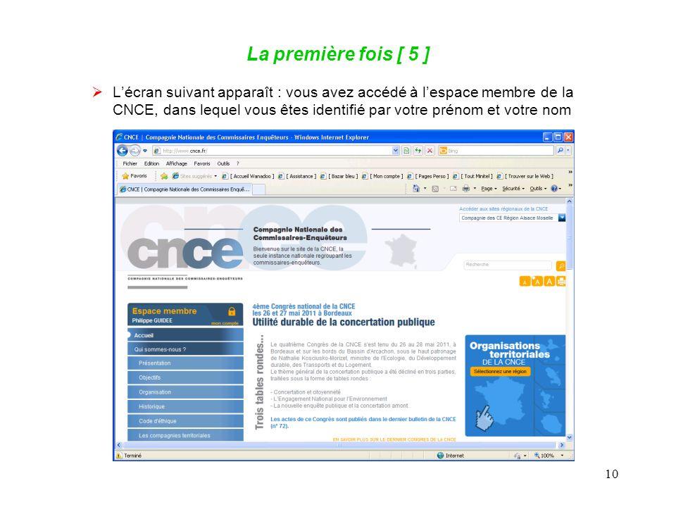 10 La première fois [ 5 ] Lécran suivant apparaît : vous avez accédé à lespace membre de la CNCE, dans lequel vous êtes identifié par votre prénom et votre nom