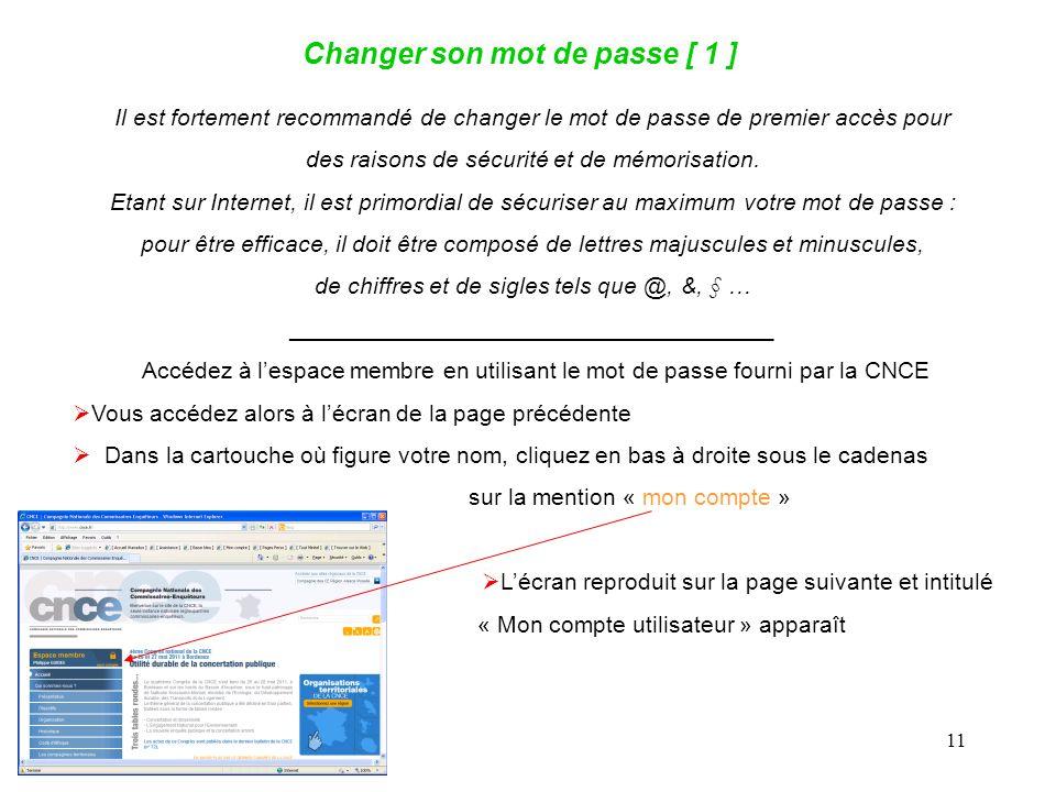 11 Changer son mot de passe [ 1 ] Il est fortement recommandé de changer le mot de passe de premier accès pour des raisons de sécurité et de mémorisation.