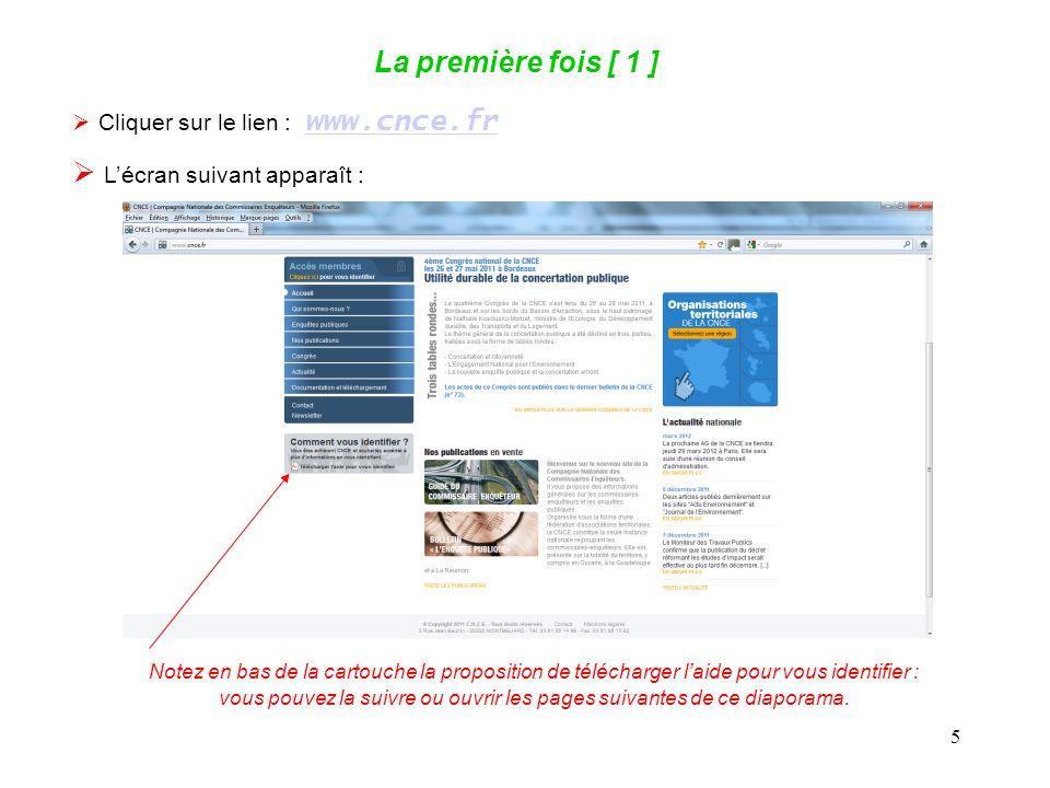 5 La première fois [ 1 ] Cliquer sur le lien : www.cnce.fr www.cnce.fr Lécran suivant apparaît : Notez en bas de la cartouche la proposition de télécharger laide pour vous identifier : vous pouvez la suivre ou ouvrir les pages suivantes de ce diaporama.