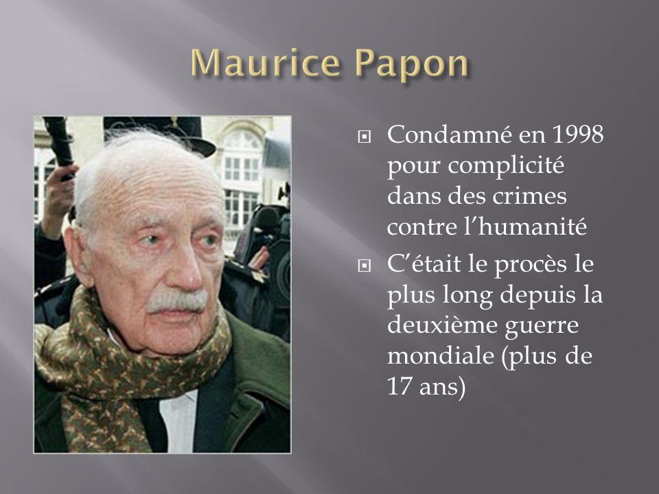 Condamné en 1998 pour complicité dans des crimes contre lhumanité Cétait le procès le plus long depuis la deuxième guerre mondiale (plus de 17 ans)