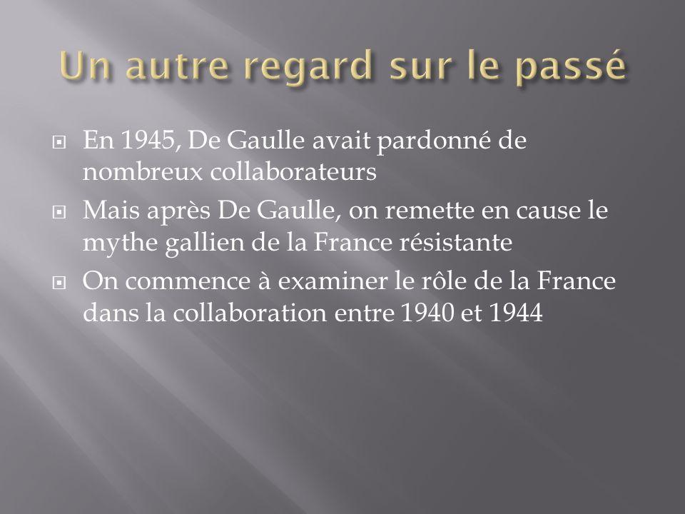 En 1945, De Gaulle avait pardonné de nombreux collaborateurs Mais après De Gaulle, on remette en cause le mythe gallien de la France résistante On com