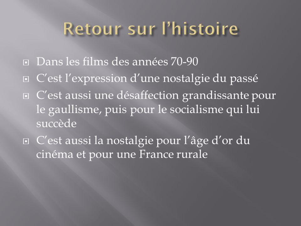 Dans les films des années 70-90 Cest lexpression dune nostalgie du passé Cest aussi une désaffection grandissante pour le gaullisme, puis pour le soci