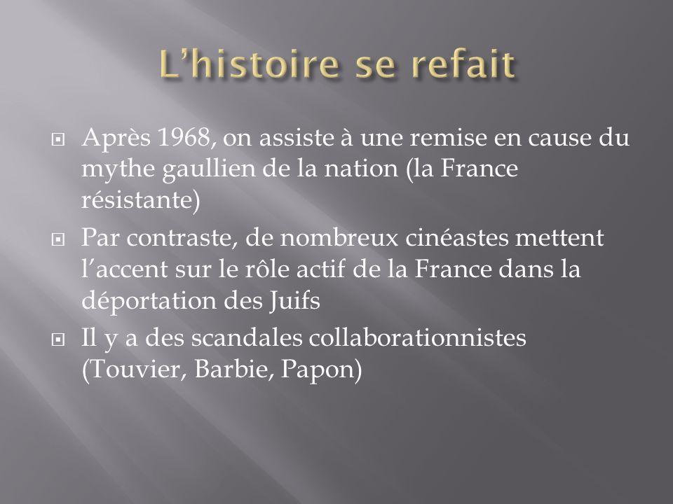 Après 1968, on assiste à une remise en cause du mythe gaullien de la nation (la France résistante) Par contraste, de nombreux cinéastes mettent laccen