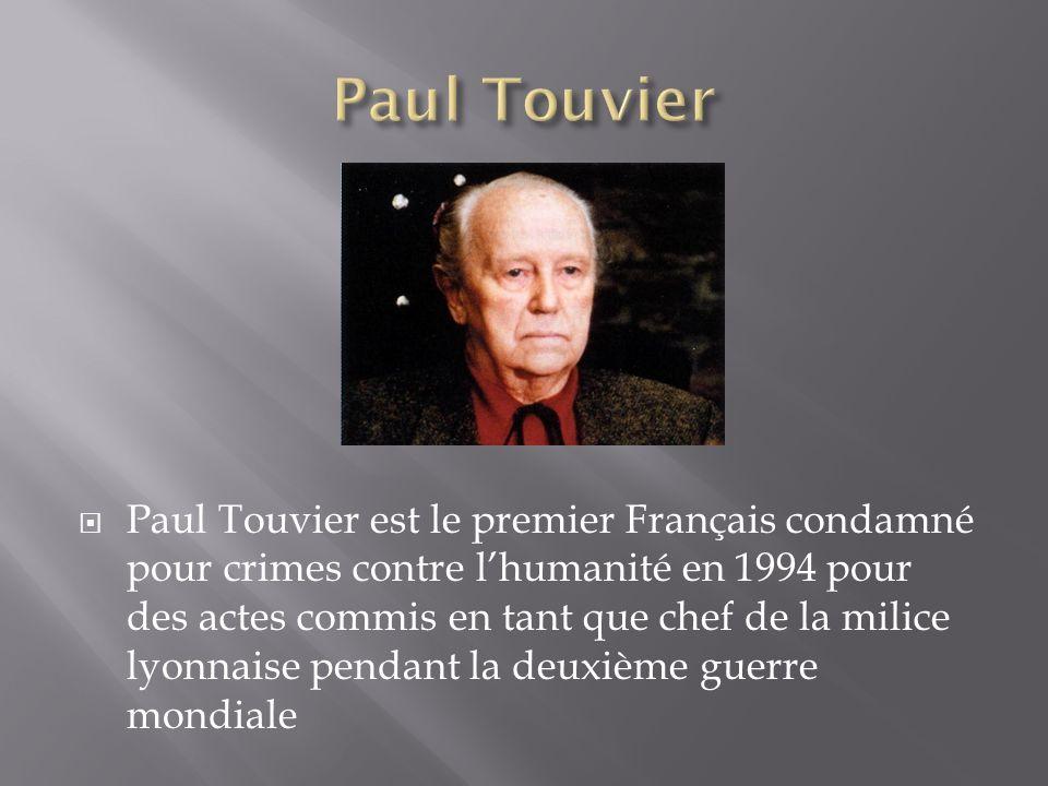Paul Touvier est le premier Français condamné pour crimes contre lhumanité en 1994 pour des actes commis en tant que chef de la milice lyonnaise penda