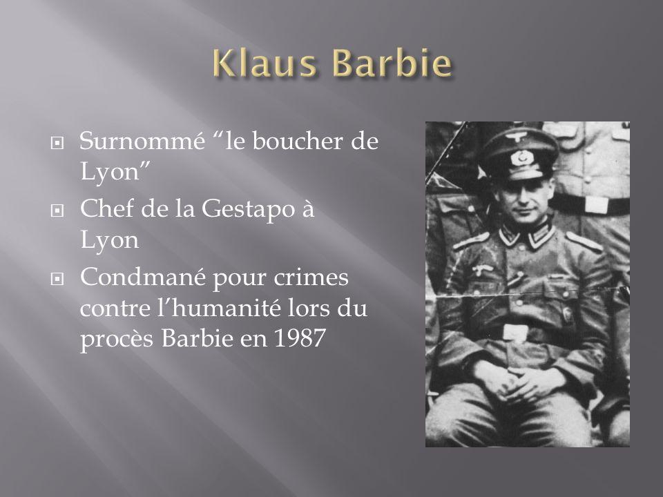 Surnommé le boucher de Lyon Chef de la Gestapo à Lyon Condmané pour crimes contre lhumanité lors du procès Barbie en 1987