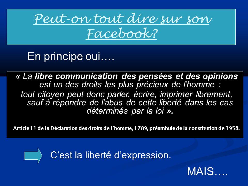 Peut-on tout dire sur son Facebook? En principe oui…. « La libre communication des pensées et des opinions est un des droits les plus précieux de lhom