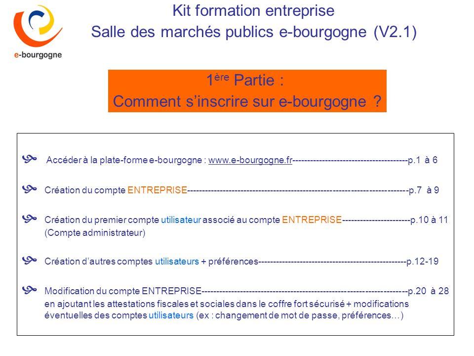 Kit formation entreprise Salle des marchés publics e-bourgogne (V2.1) 1 ère Partie : Comment sinscrire sur e-bourgogne .