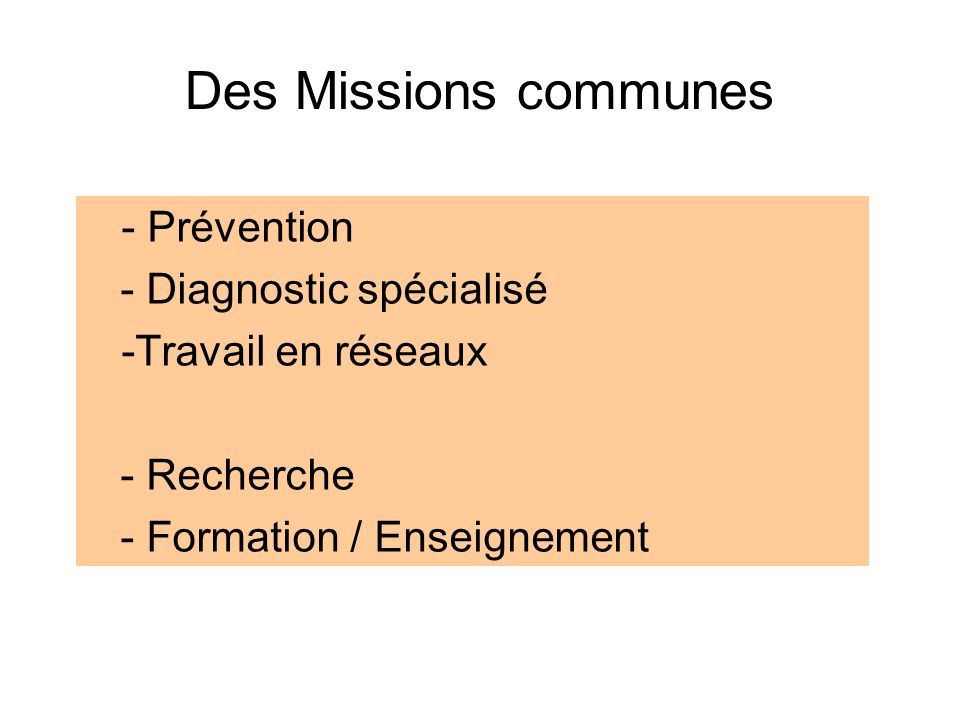 Des Missions communes - Prévention - Diagnostic spécialisé -Travail en réseaux - Recherche - Formation / Enseignement