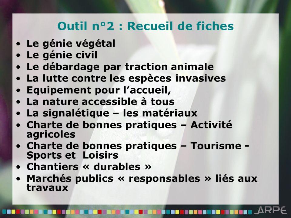 Outil n°2 : Recueil de fiches Le génie végétal Le génie civil Le débardage par traction animale La lutte contre les espèces invasives Equipement pour