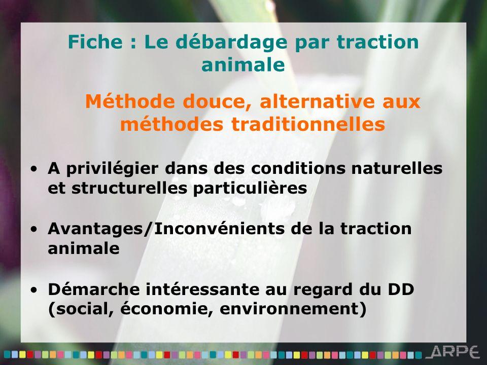 Fiche : Le débardage par traction animale Méthode douce, alternative aux méthodes traditionnelles A privilégier dans des conditions naturelles et stru