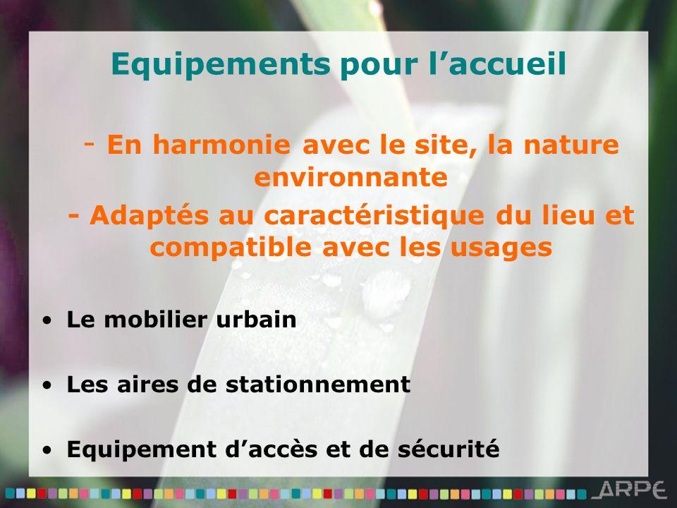 Equipements pour laccueil - En harmonie avec le site, la nature environnante - Adaptés au caractéristique du lieu et compatible avec les usages Le mobilier urbain Les aires de stationnement Equipement daccès et de sécurité