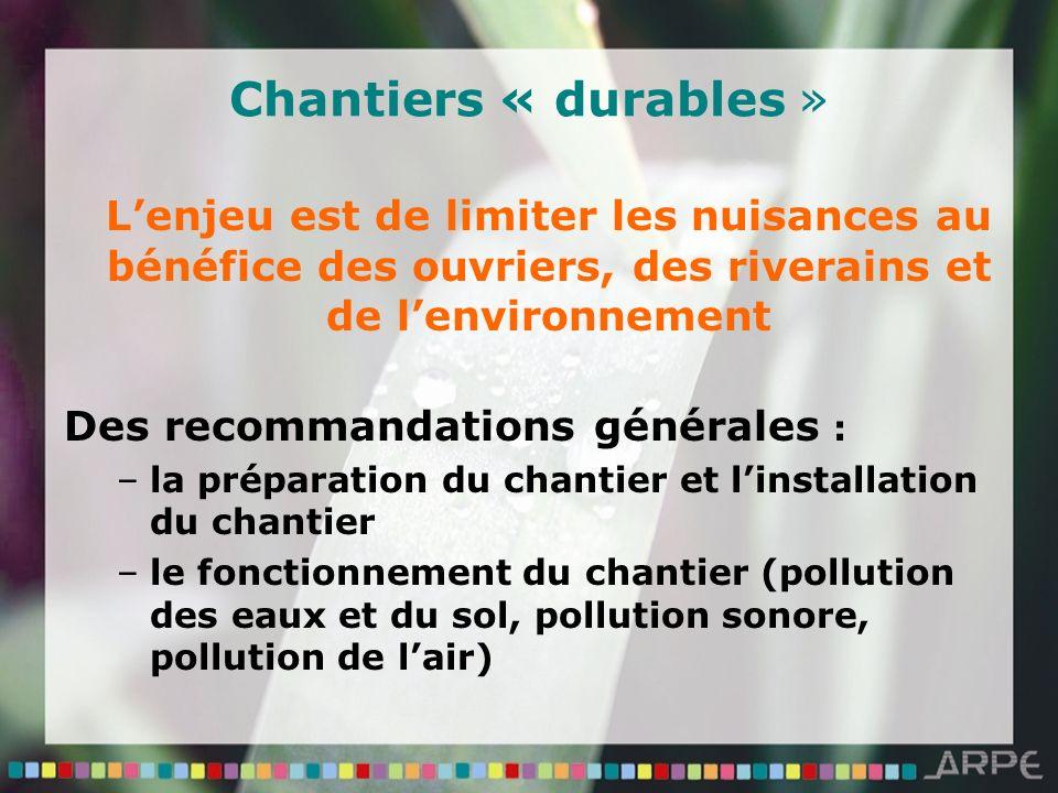 Chantiers « durables » Lenjeu est de limiter les nuisances au bénéfice des ouvriers, des riverains et de lenvironnement Des recommandations générales