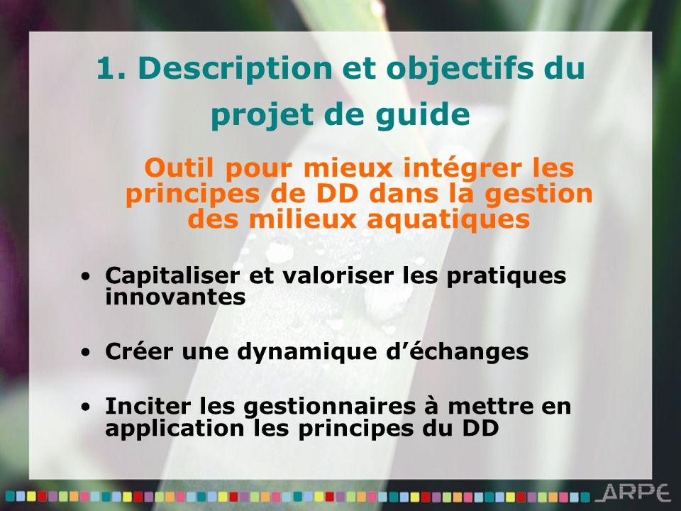 1. Description et objectifs du projet de guide Outil pour mieux intégrer les principes de DD dans la gestion des milieux aquatiques Capitaliser et val