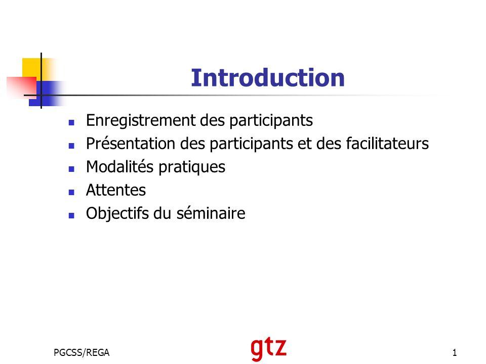 PGCSS/REGA1 Introduction Enregistrement des participants Présentation des participants et des facilitateurs Modalités pratiques Attentes Objectifs du séminaire