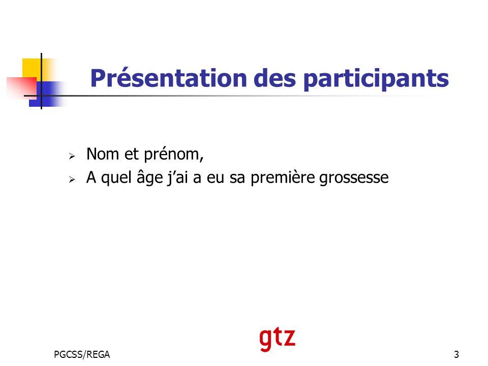 PGCSS/REGA3 Présentation des participants Nom et prénom, A quel âge jai a eu sa première grossesse
