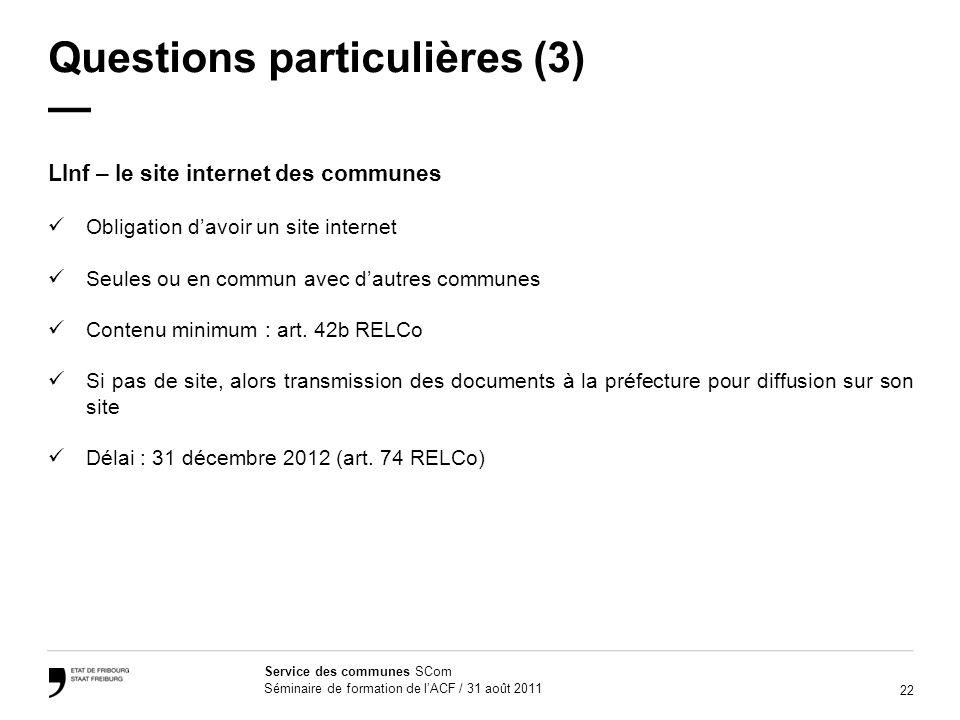 22 Service des communes SCom Séminaire de formation de lACF / 31 août 2011 Questions particulières (3) LInf – le site internet des communes Obligation