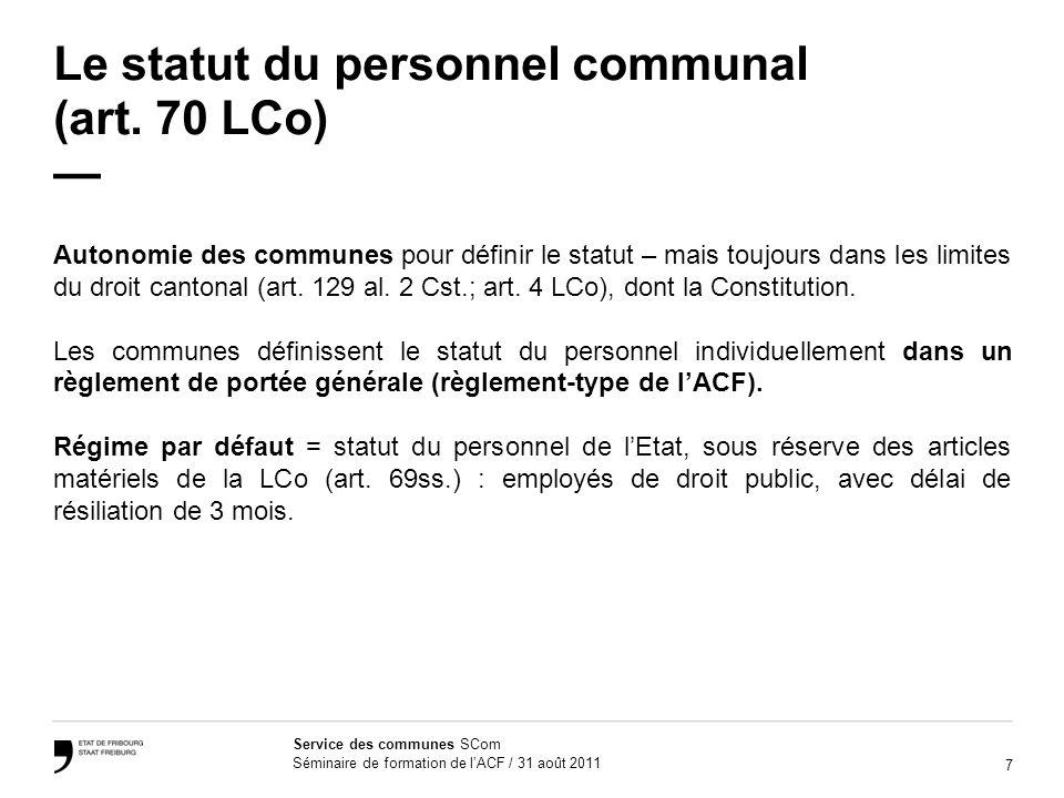 7 Service des communes SCom Séminaire de formation de lACF / 31 août 2011 Le statut du personnel communal (art. 70 LCo) Autonomie des communes pour dé