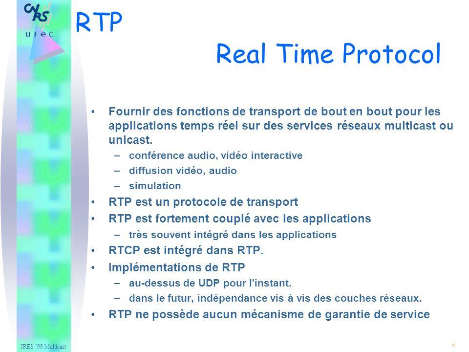 JRES 99 Multicast 17 Types de paquets RTCP –SR Sender report statistiques de transmission et réception par les participants qui sont des expéditeurs actifs.