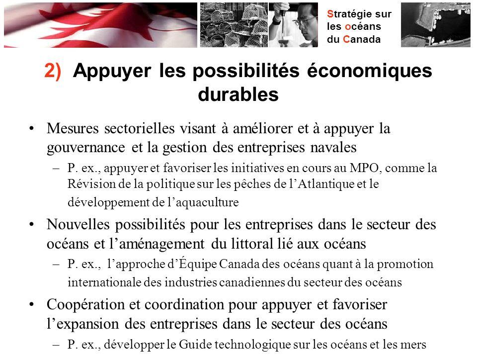 Stratégie sur les océans du Canada 2) Appuyer les possibilités économiques durables Mesures sectorielles visant à améliorer et à appuyer la gouvernance et la gestion des entreprises navales –P.