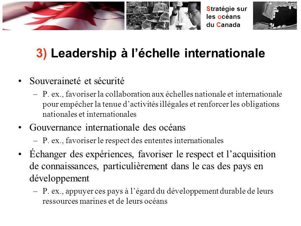 Stratégie sur les océans du Canada 3) Leadership à léchelle internationale Souveraineté et sécurité –P.