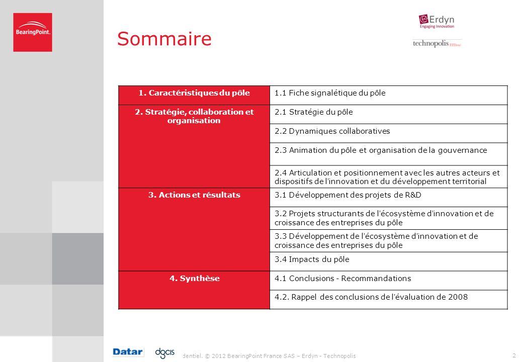 Sommaire Confidentiel. © 2012 BearingPoint France SAS – Erdyn - Technopolis 2 1. Caractéristiques du pôle1.1 Fiche signalétique du pôle 2. Stratégie,