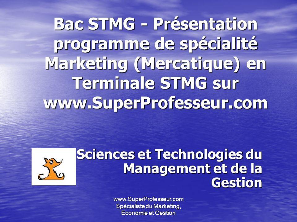 www.SuperProfesseur.com Spécialiste du Marketing, Economie et Gestion Bac STMG - Présentation programme de spécialité Marketing (Mercatique) en Termin