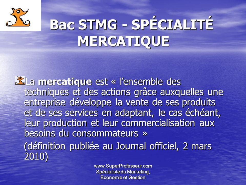 www.SuperProfesseur.com Spécialiste du Marketing, Economie et Gestion Bac STMG - SPÉCIALITÉ MERCATIQUE Bac STMG - SPÉCIALITÉ MERCATIQUE La mercatique